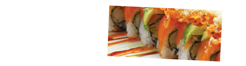 Specialty Sushi Rolls - Eat Well, Be Happy.